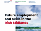 FUTURE EMPLOYMENT AND SKILLS IN THE IRISH MIDLANDS
